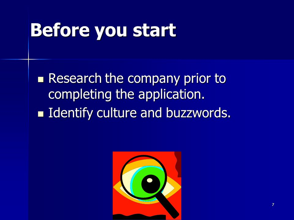 Before you start Research the company prior to completing the application.