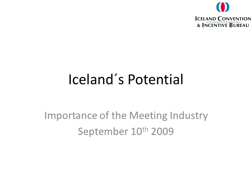 Iceland´s Potential Importance of the Meeting Industry September 10 th 2009