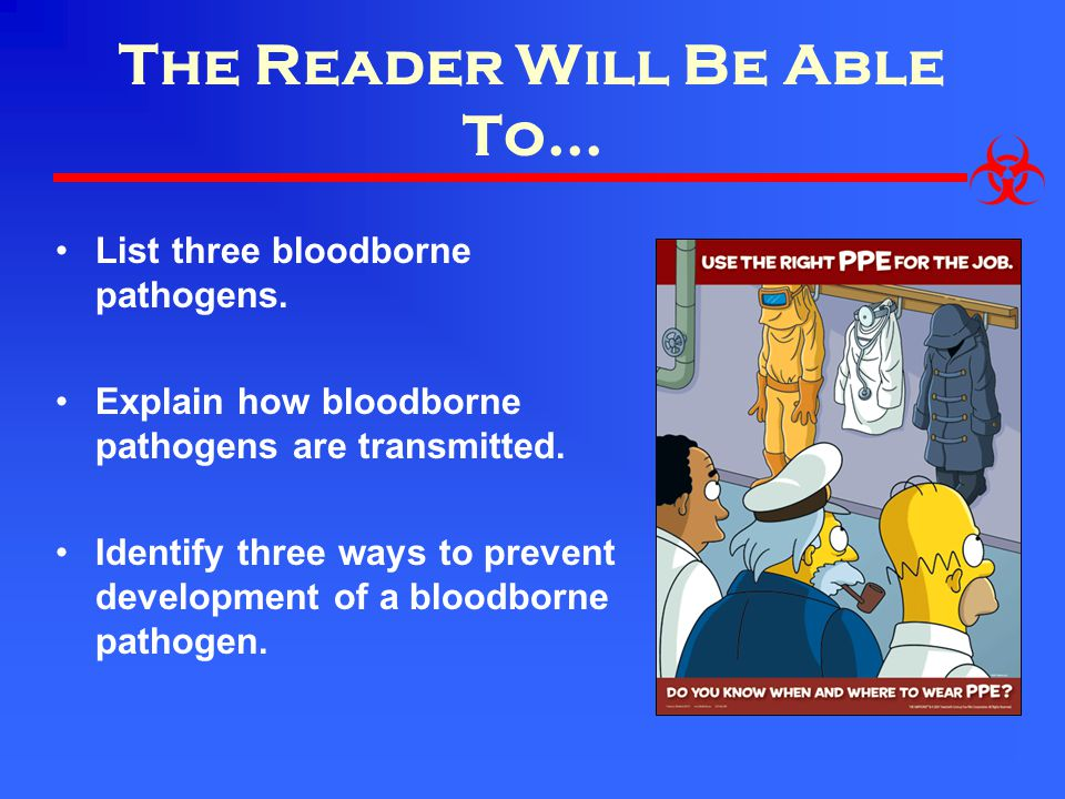 The Reader Will Be Able To...List three bloodborne pathogens.