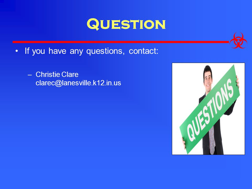 Question If you have any questions, contact: –Christie Clare clarec@lanesville.k12.in.us