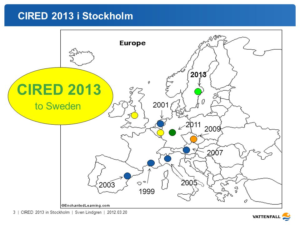 4 | CIRED 2013 in Stockholm | Sven Lindgren | 2012.03.20 CIRED 2013 i Stockholm CIRED, the Leading Forum CIRED includes all stakeholders in the electricity distribution community CIRED is clearly focused on electricity distribution CIRED is based on networking between professionals in the distribution business
