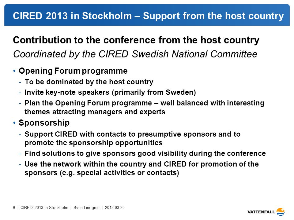 10 | CIRED 2013 in Stockholm | Sven Lindgren | 2012.03.20 CIRED 2013 in Stockholm – Support from the host country Recourses in Sweden Stockholm Visitors Board -Have supported by organising meetings, conference centres site inspections, visits at possible gala dinner venues, promotion of Sweden and Stockholm etc.