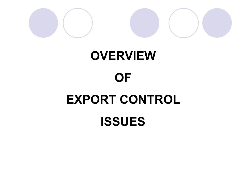 OVERVIEW OF EXPORT CONTROL ISSUES