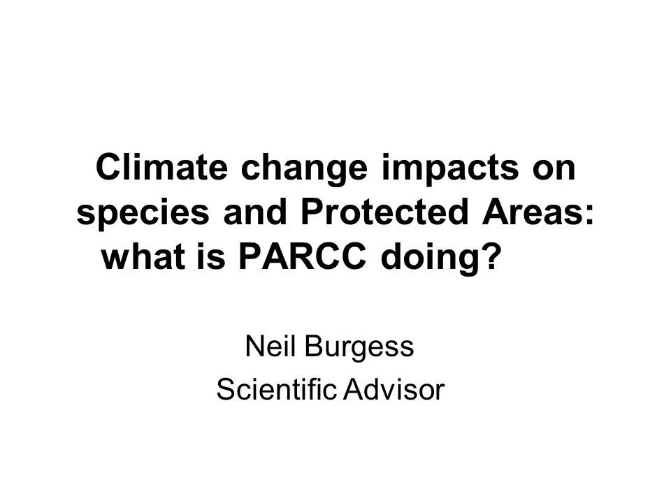 Climate change impacts on species and Protected Areas: what is PARCC doing.