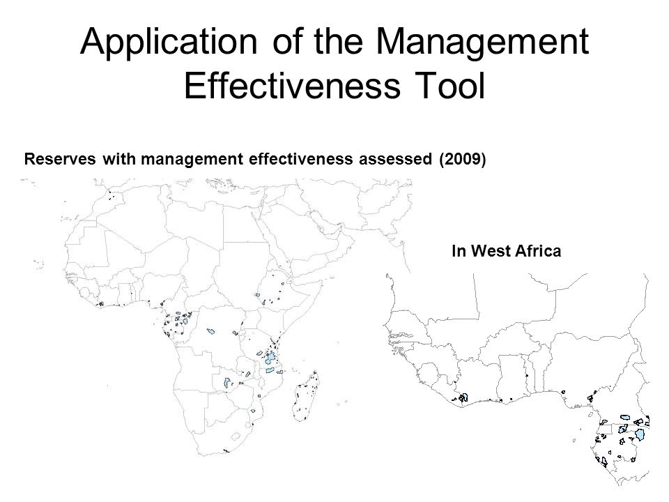 Application of the Management Effectiveness Tool Reserves with management effectiveness assessed (2009) In West Africa We know there are more than this