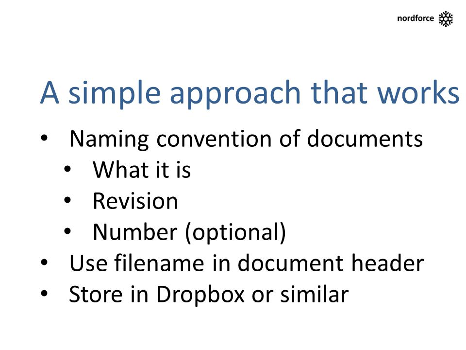 A simple approach that works Naming convention of documents What it is Revision Number (optional) Use filename in document header Store in Dropbox or