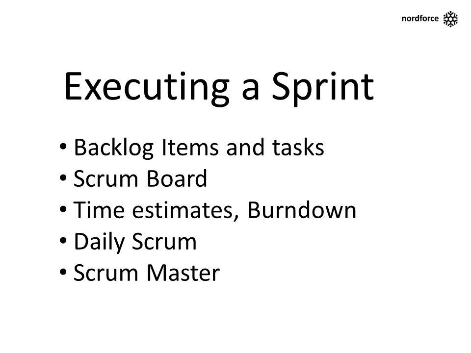 Executing a Sprint Backlog Items and tasks Scrum Board Time estimates, Burndown Daily Scrum Scrum Master