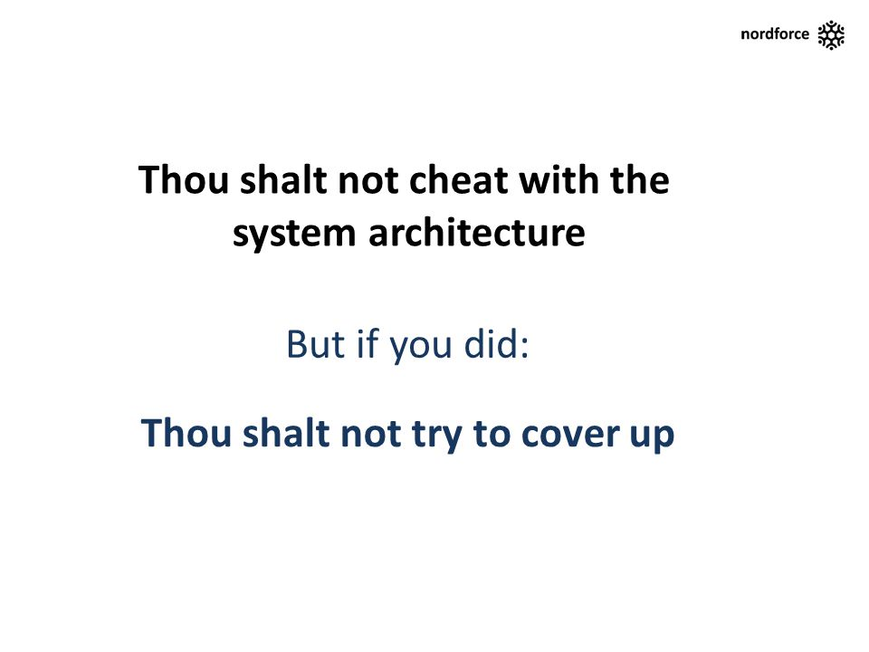Thou shalt not cheat with the system architecture But if you did: Thou shalt not try to cover up