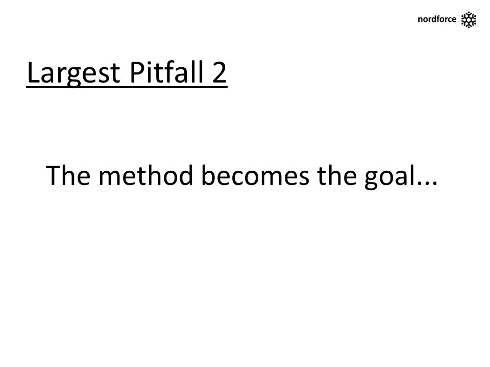 Largest Pitfall 2 The method becomes the goal...