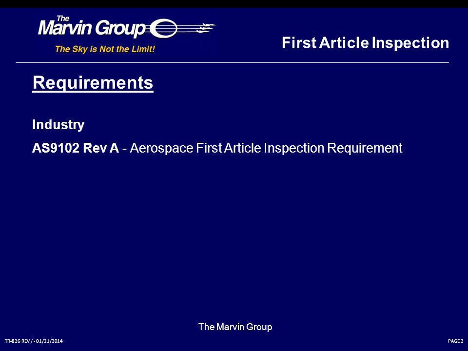 PAGE 22TR-826 REV / - 01/21/2014 First Article Inspection The Marvin Group FAI Completion & Verification Results compiled by person independent to process Results reviewed independently and signed Customer acceptance