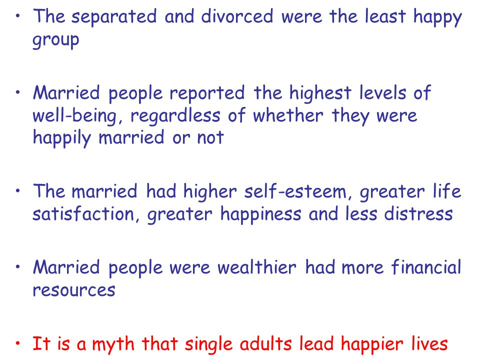 The separated and divorced were the least happy group Married people reported the highest levels of well-being, regardless of whether they were happil
