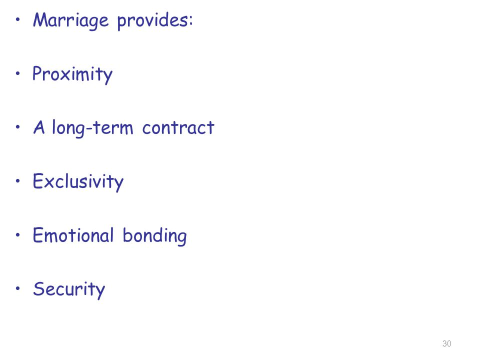 Marriage provides: Proximity A long-term contract Exclusivity Emotional bonding Security 30