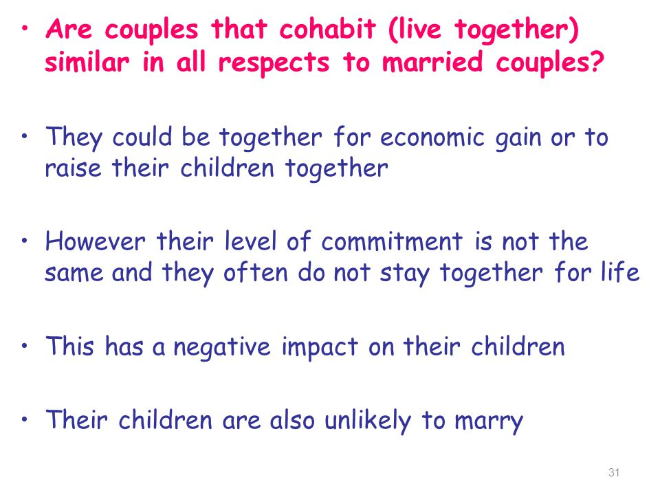 Are couples that cohabit (live together) similar in all respects to married couples? They could be together for economic gain or to raise their childr