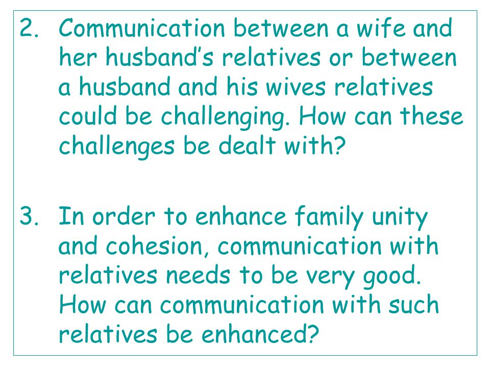 2.Communication between a wife and her husbands relatives or between a husband and his wives relatives could be challenging. How can these challenges