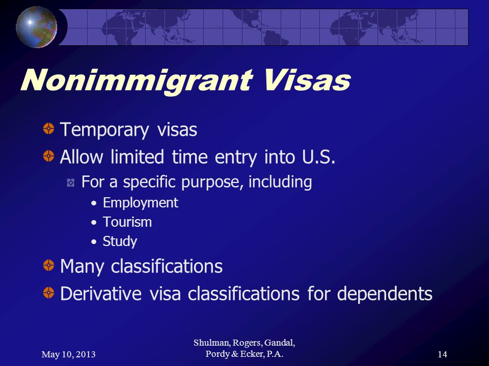 May 10, 2013 Shulman, Rogers, Gandal, Pordy & Ecker, P.A.14 Nonimmigrant Visas Temporary visas Allow limited time entry into U.S.