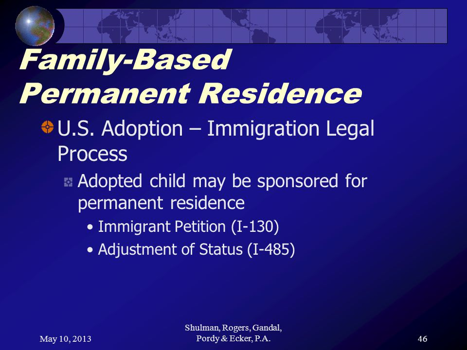 May 10, 2013 Shulman, Rogers, Gandal, Pordy & Ecker, P.A.46 Family-Based Permanent Residence U.S.