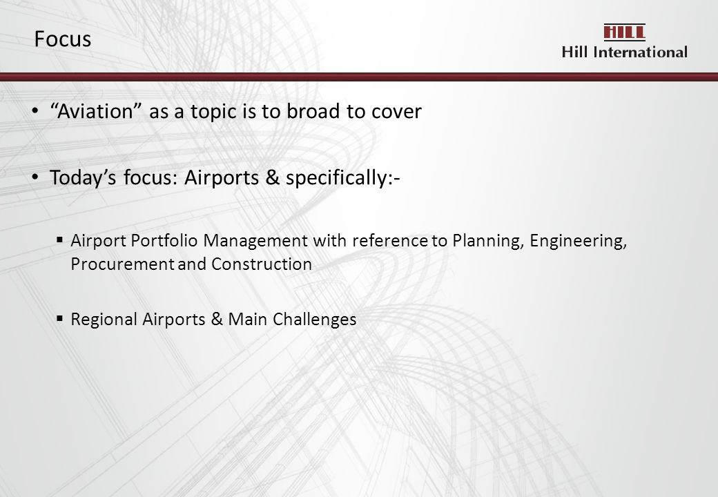 Aviation as a topic is to broad to cover Todays focus: Airports & specifically:- Airport Portfolio Management with reference to Planning, Engineering, Procurement and Construction Regional Airports & Main Challenges Focus