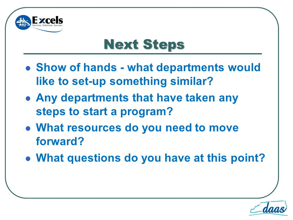 Next Steps Show of hands - what departments would like to set-up something similar.