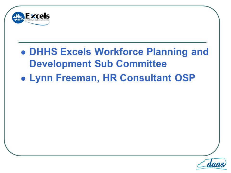 DHHS Excels Workforce Planning and Development Sub Committee Lynn Freeman, HR Consultant OSP