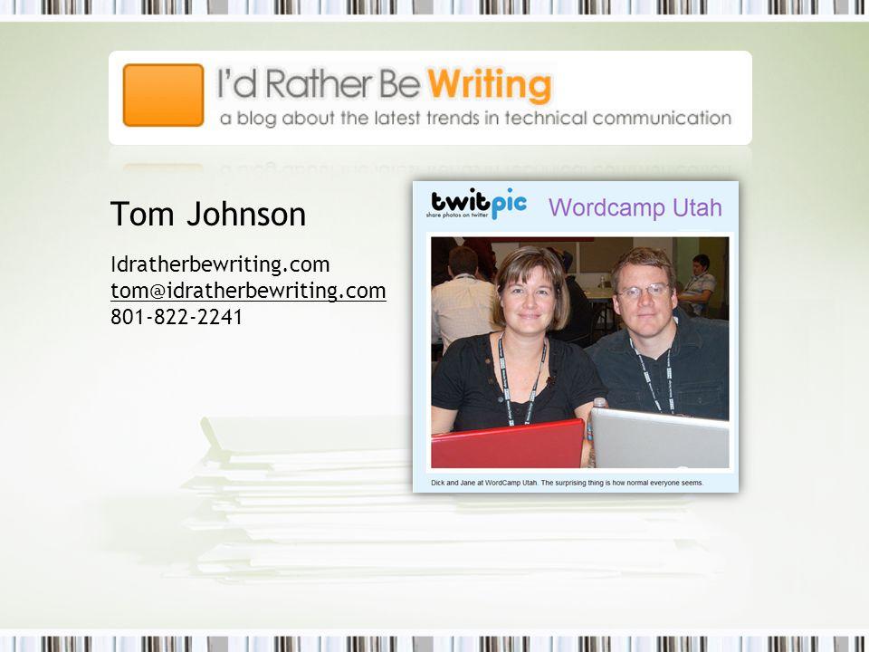 Tom Johnson Idratherbewriting.com tom@idratherbewriting.com 801-822-2241