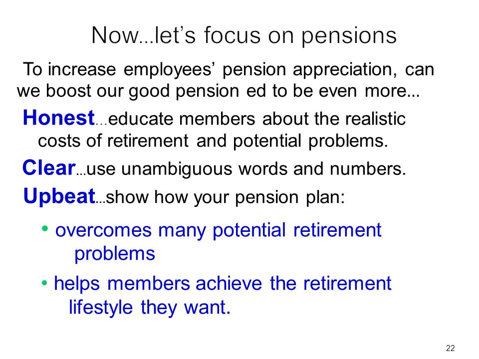 To increase employees pension appreciation, can we boost our good pension ed to be even more … Clear … use unambiguous words and numbers. Upbeat … sho