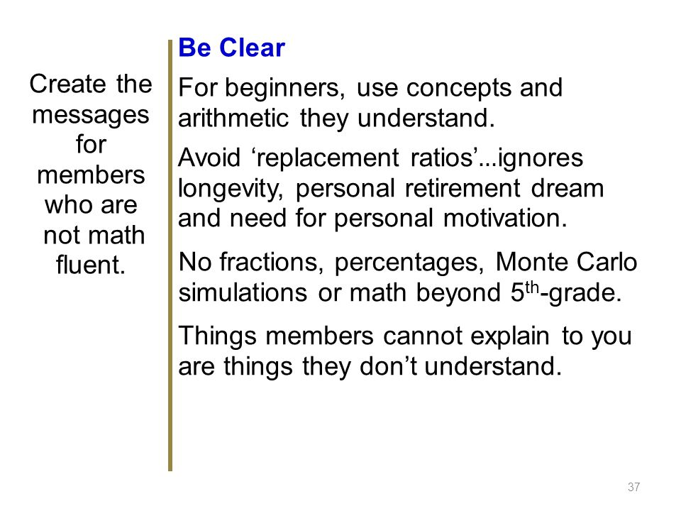 Be Clear For beginners, use concepts and arithmetic they understand.