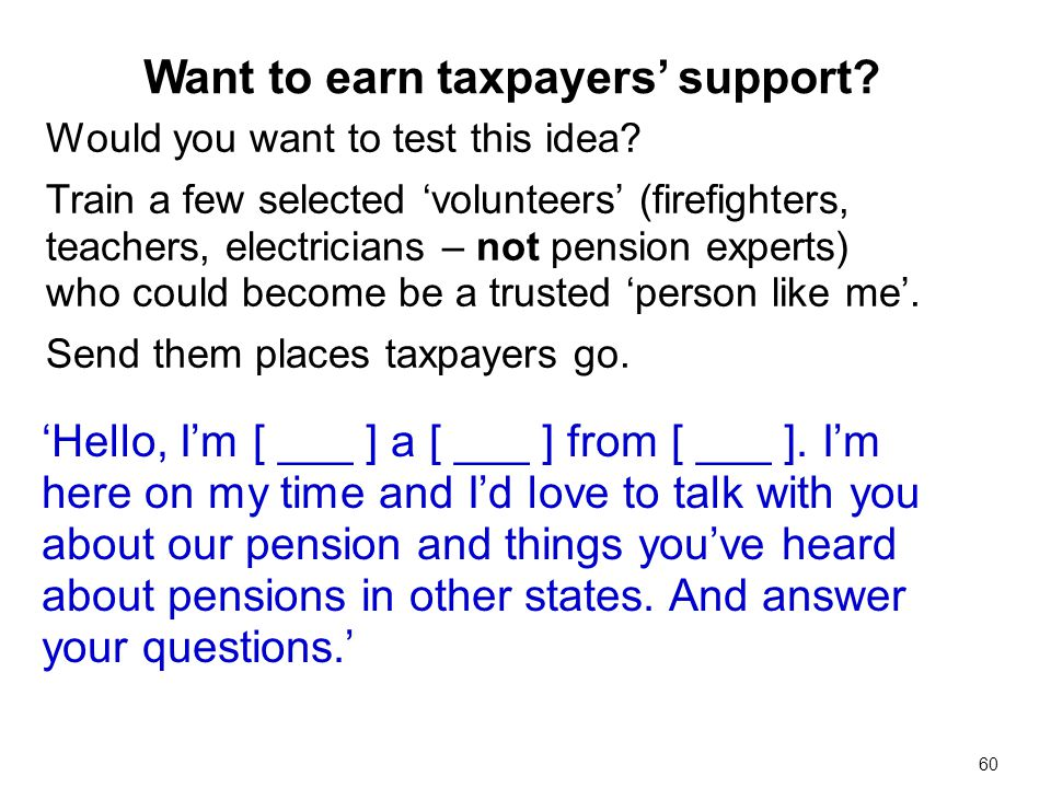 Would you want to test this idea? Train a few selected volunteers (firefighters, teachers, electricians – not pension experts) who could become be a t