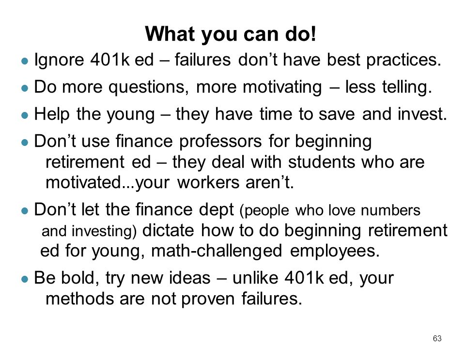 Ignore 401k ed – failures dont have best practices.