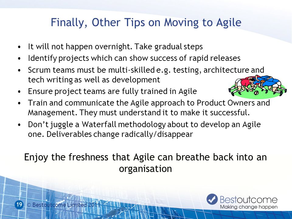 Finally, Other Tips on Moving to Agile It will not happen overnight.