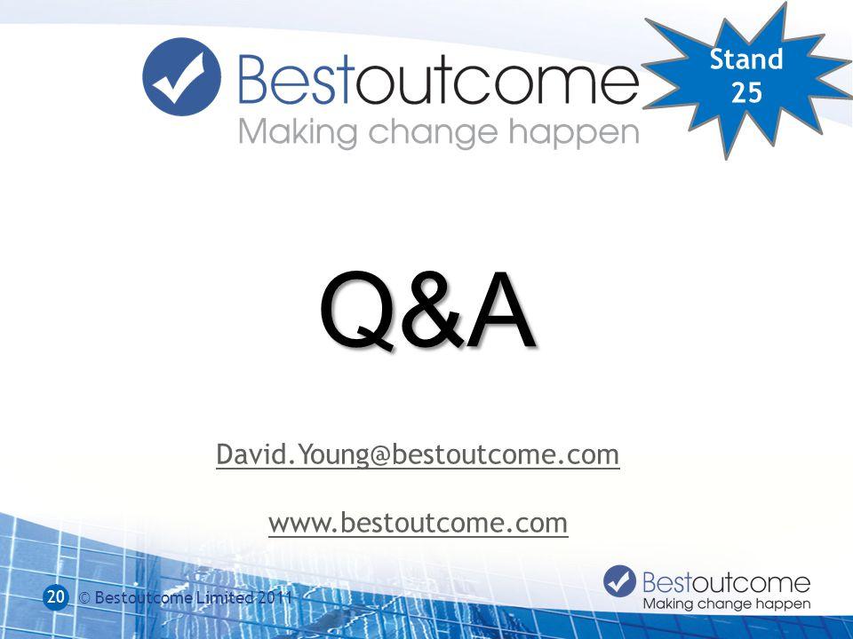 20 © Bestoutcome Limited 2011 David.Young@bestoutcome.com www.bestoutcome.com Stand 25 Q&A