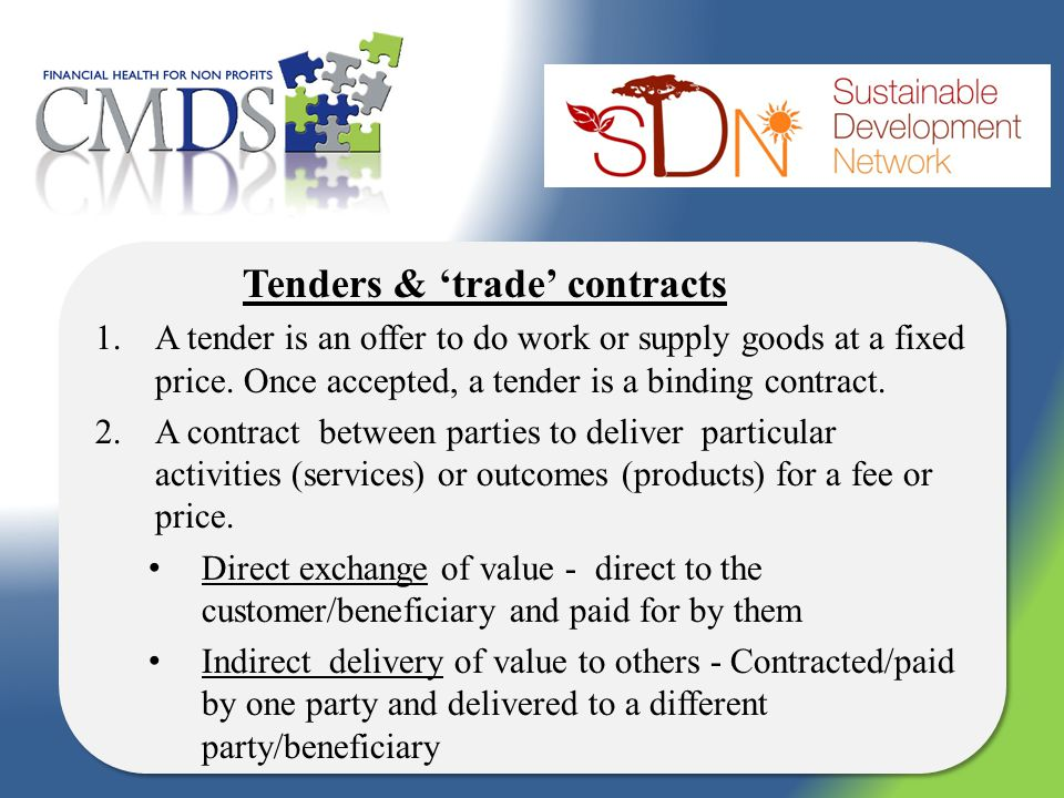 Tenders & trade contracts 1.A tender is an offer to do work or supply goods at a fixed price.