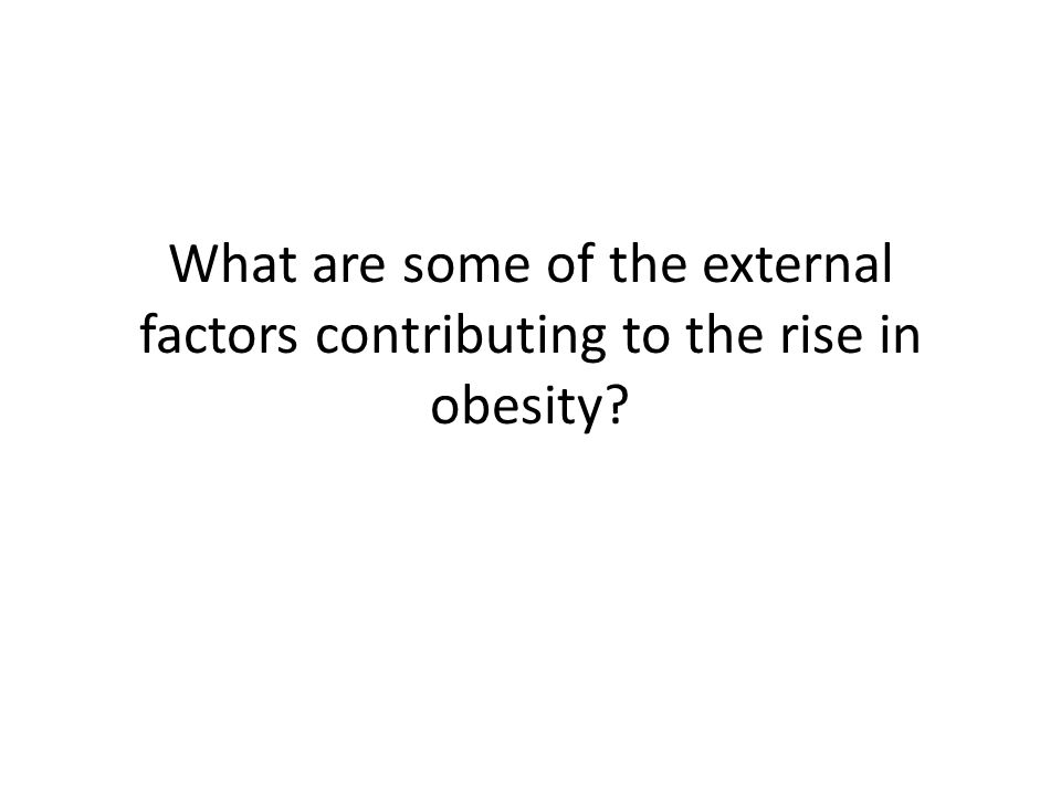 What are some of the external factors contributing to the rise in obesity?