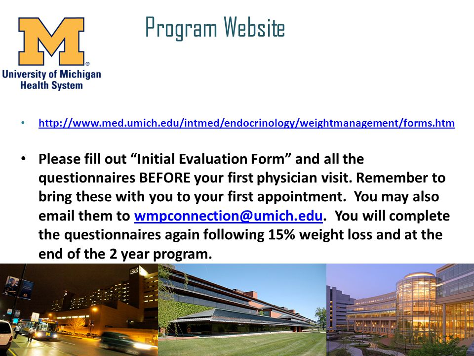 Program Website http://www.med.umich.edu/intmed/endocrinology/weightmanagement/forms.htm Please fill out Initial Evaluation Form and all the questionn