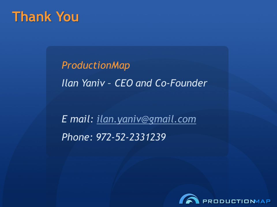 Thank You ProductionMap Ilan Yaniv – CEO and Co-Founder E mail: Phone: