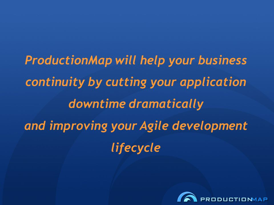 ProductionMap will help your business continuity by cutting your application downtime dramatically and improving your Agile development lifecycle