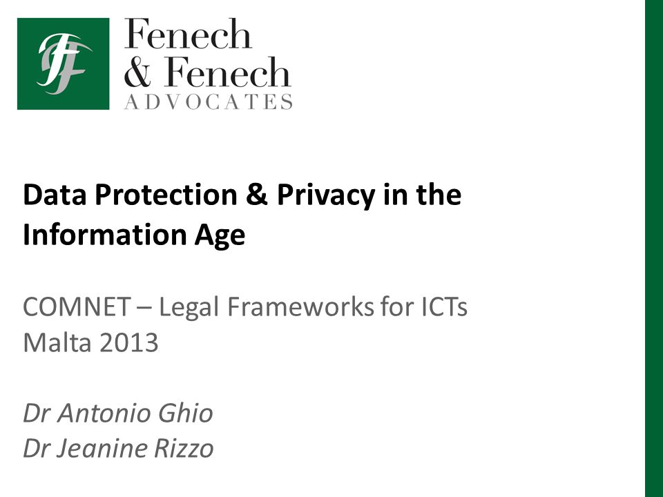 Data Protection & Privacy in the Information Age COMNET – Legal Frameworks for ICTs Malta 2013 Dr Antonio Ghio Dr Jeanine Rizzo