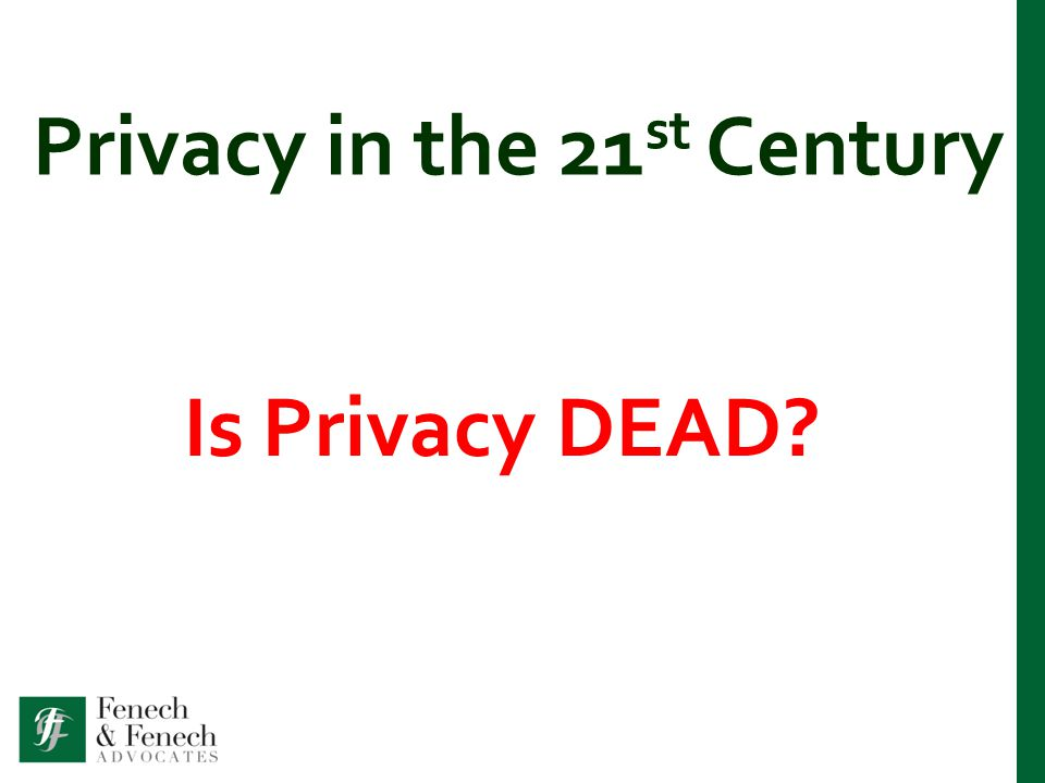 Privacy in the 21 st Century Is Privacy DEAD