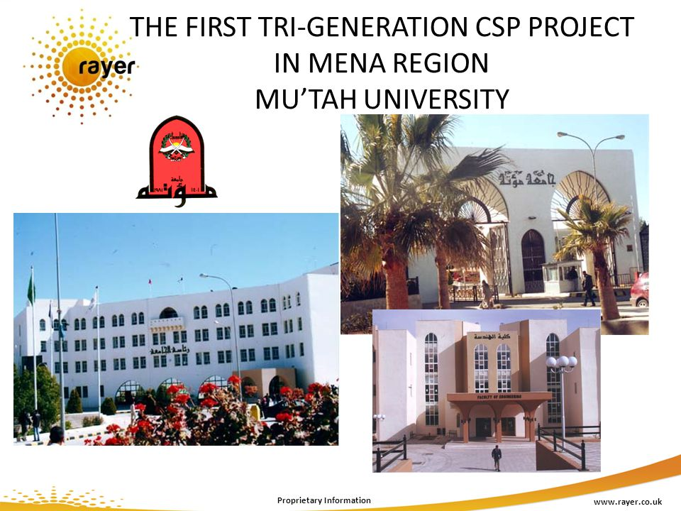 THE FIRST TRI-GENERATION CSP PROJECT IN MENA REGION MUTAH UNIVERSITY www.rayer.co.uk Proprietary Information
