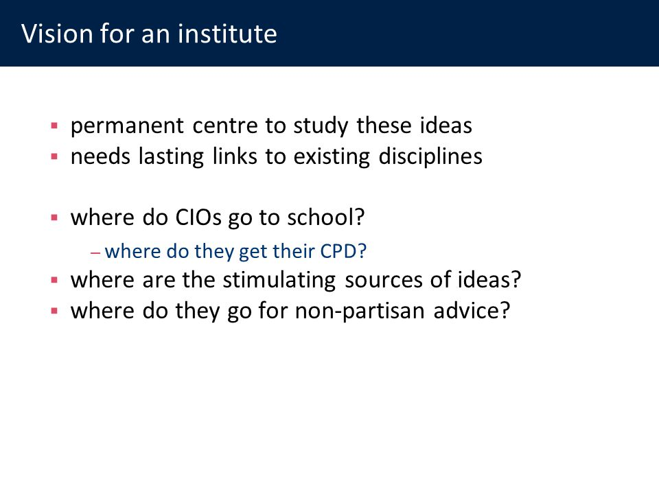 Vision for an institute permanent centre to study these ideas needs lasting links to existing disciplines where do CIOs go to school.