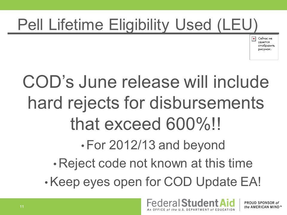Pell Lifetime Eligibility Used (LEU) CODs June release will include hard rejects for disbursements that exceed 600%!.