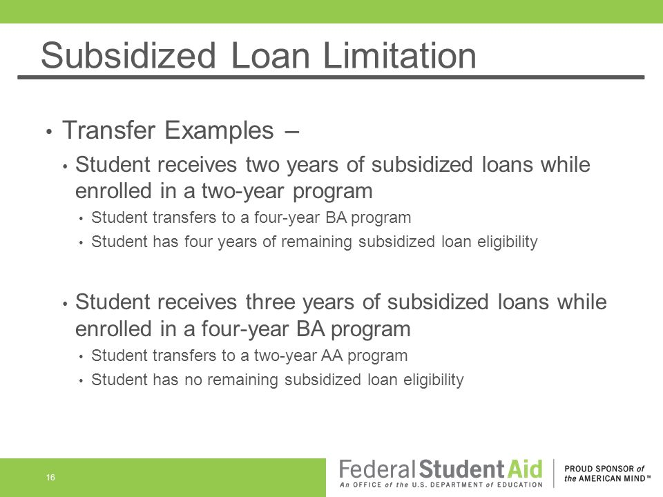 Subsidized Loan Limitation Transfer Examples – Student receives two years of subsidized loans while enrolled in a two-year program Student transfers t