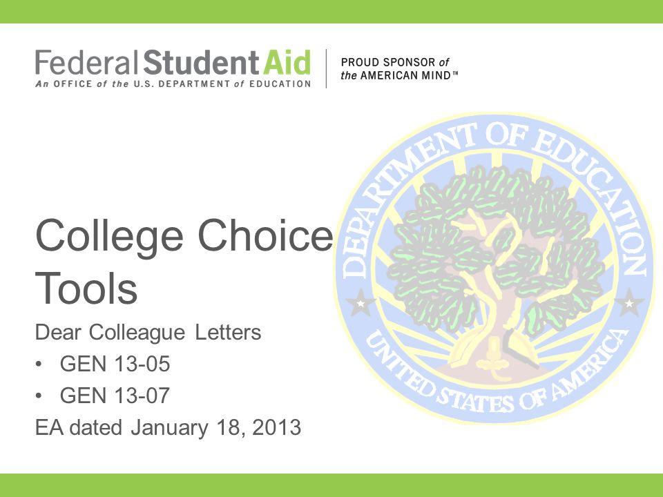 Dear Colleague Letters GEN 13-05 GEN 13-07 EA dated January 18, 2013 College Choice Tools