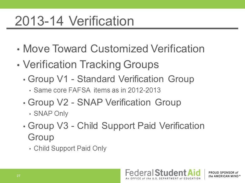 2013-14 Verification Move Toward Customized Verification Verification Tracking Groups Group V1 - Standard Verification Group Same core FAFSA items as