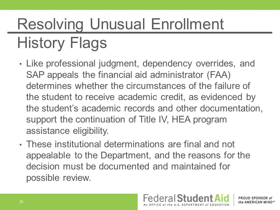 Resolving Unusual Enrollment History Flags Like professional judgment, dependency overrides, and SAP appeals the financial aid administrator (FAA) det