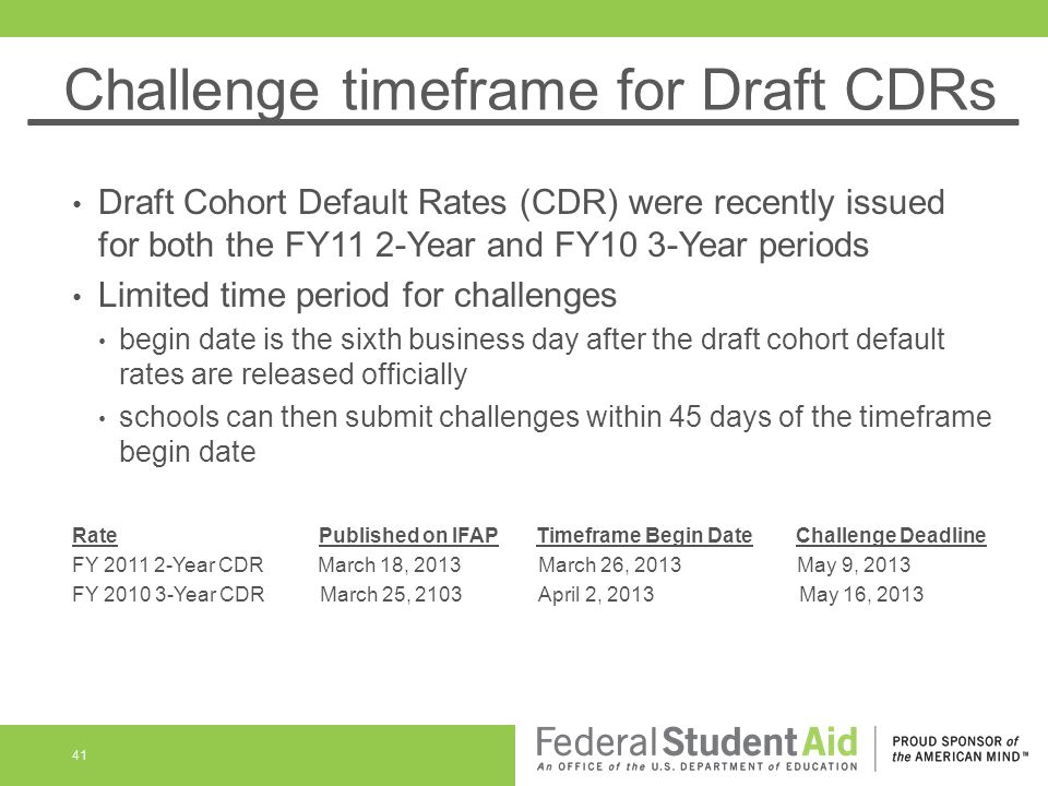 Challenge timeframe for Draft CDRs Draft Cohort Default Rates (CDR) were recently issued for both the FY11 2-Year and FY10 3-Year periods Limited time