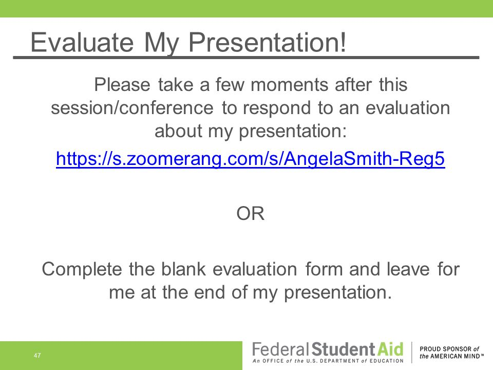 Evaluate My Presentation! Please take a few moments after this session/conference to respond to an evaluation about my presentation: https://s.zoomera