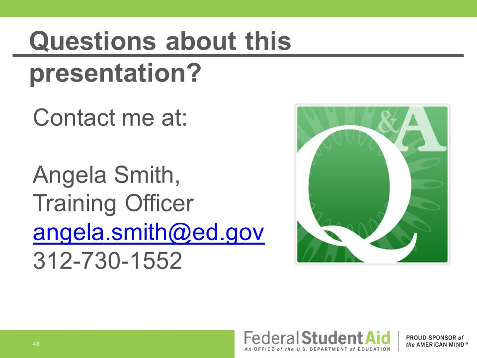 Questions about this presentation? 48 Contact me at: Angela Smith, Training Officer angela.smith@ed.gov 312-730-1552