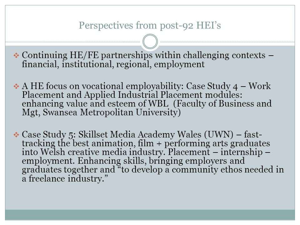 Perspectives from post-92 HEIs Continuing HE/FE partnerships within challenging contexts – financial, institutional, regional, employment A HE focus o