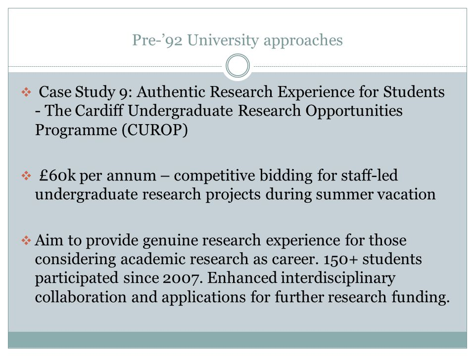 Pre-92 University approaches Case Study 9: Authentic Research Experience for Students - The Cardiff Undergraduate Research Opportunities Programme (CU