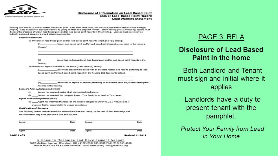 PAGE 3: RFLA Disclosure of Lead Based Paint in the home -Both Landlord and Tenant must sign and initial where it applies -Landlords have a duty to present tenant with the pamphlet: Protect Your Family from Lead in Your Home